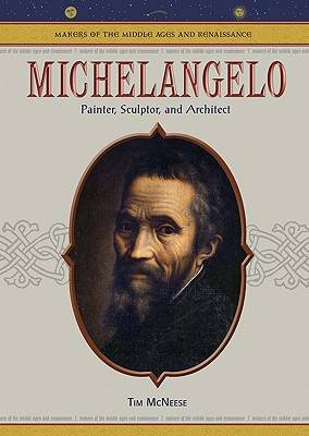 Michelangelo: Painter, Sculptor, and Architect - Makers of the Middle Ages & Renaissance (Hardback)