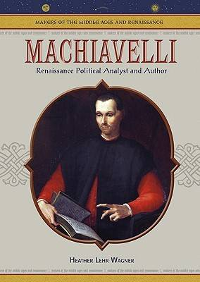 Machiavelli: Renaissance Political Analyst and Author - Makers of the Middle Ages & Renaissance (Hardback)