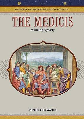 The Medicis: A Ruling Dynasty - Makers of the Middle Ages & Renaissance (Hardback)