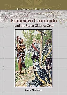 Francisco Coronado and the Seven Cities of Gold - Explorers of New Lands (Hardback)