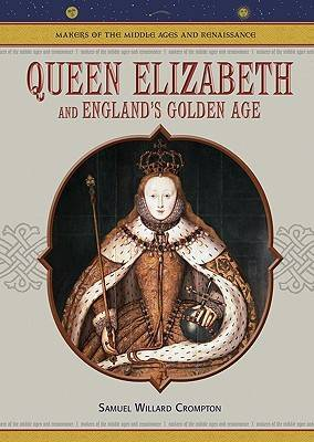 Queen Elizabeth and England's Golden Age - Makers of the Middle Ages & Renaissance (Hardback)