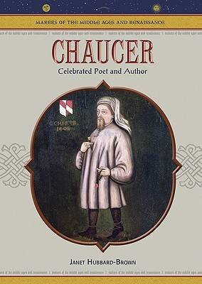 Chaucer: Celebrated Poet and Author - Makers of the Middle Ages & Renaissance (Hardback)