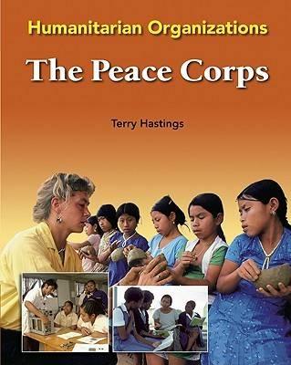 The Peace Corps - Humanitarian Organizations (Hardback)