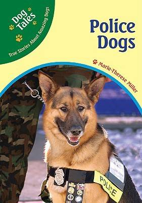 Police Dogs - Dog Tales: True Stories About Amazing Dogs (Hardback)