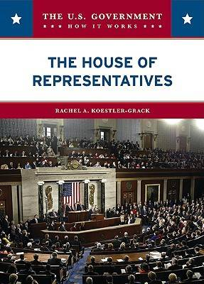 The House of Representatives - U. Government: How it Works (Hardback)