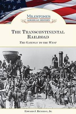 The Transcontinental Railroad: The Gateway to the West - Milestones in American History (Hardback)
