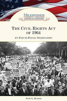 The Civil Rights Act of 1964: An End to Racial Segregation - Milestones in American History (Hardback)