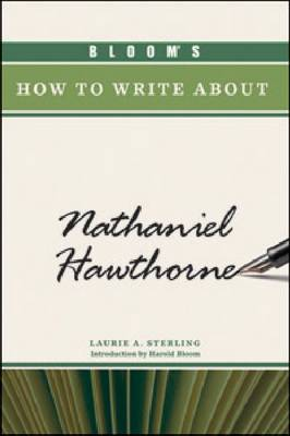 Bloom's How to Write About Nathaniel Hawthorne - Bloom's How to Write About (Hardback)