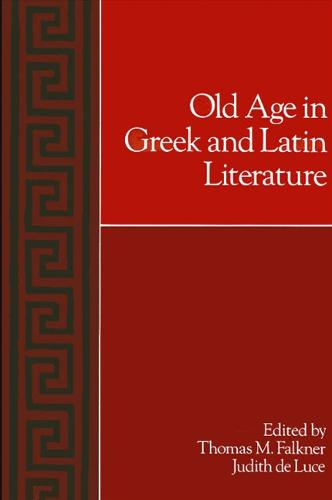 Old Age in Greek and Latin Literature - SUNY series in Classical Studies (Paperback)