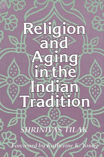Religion and Aging in the Indian Tradition - SUNY Series, McGill Studies in the History of Religions, A Series Devoted to International Scholarship (Paperback)