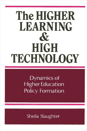 The Higher Learning and High Technology: Dynamics of Higher Education Policy Formation - SUNY series, Frontiers in Education (Paperback)