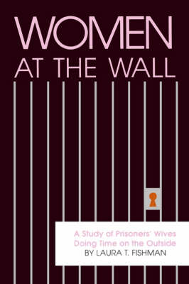 Women at the Wall: A Study of Prisoners' Wives Doing Time on the Outside - SUNY Series in Critical Issues in Criminal Justice (Paperback)
