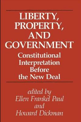 Liberty, Property, and Government: Constitutional Interpretation Before the New Deal - SUNY series in The Constitution and Economic Rights (Paperback)