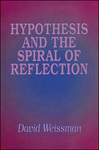 Hypothesis and the Spiral of Reflection - SUNY series in Systematic Philosophy (Paperback)