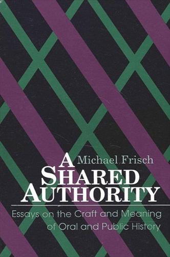 A Shared Authority: Essays on the Craft and Meaning of Oral and Public History - SUNY series in Oral and Public History (Paperback)