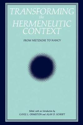 Transforming the Hermeneutic Context: From Nietzsche to Nancy - SUNY series, Intersections: Philosophy and Critical Theory (Paperback)