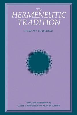 The Hermeneutic Tradition: From Ast to Ricoeur - SUNY series, Intersections: Philosophy and Critical Theory (Paperback)