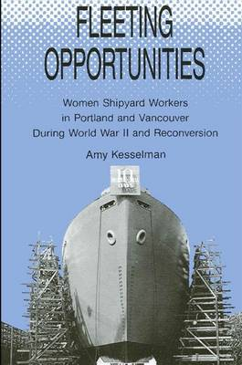 Fleeting Opportunities: Women Shipyard Workers in Portland and Vancouver During World War II and Reconversion - SUNY series in American Labor History (Paperback)