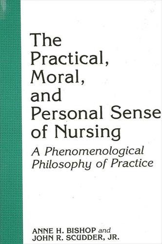 The Practical, Moral, and Personal Sense of Nursing: A Phenomenological Philosophy of Practice (Paperback)