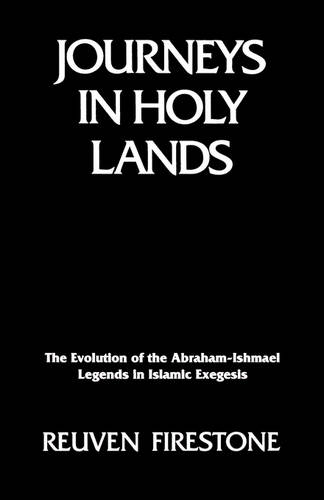 Journeys in Holy Lands: The Evolution of the Abraham-Ishmael Legends in Islamic Exegesis (Paperback)