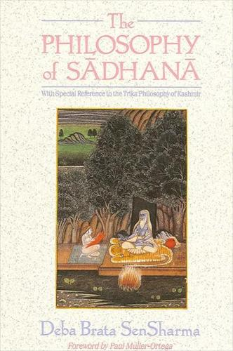 The Philosophy of Sadhana: With Special Reference to the Trika Philosophy of Kashmir - SUNY series in Tantric Studies (Paperback)
