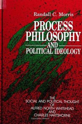 Process Philosophy and Political Ideology: The Social and Political Thought of Alfred North Whitehead and Charles Hartshorne (Paperback)