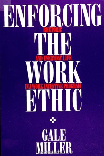 Enforcing the Work Ethic: Rhetoric and Everyday Life in a Work Incentive Program - SUNY series in the Sociology of Work and Organizations (Paperback)