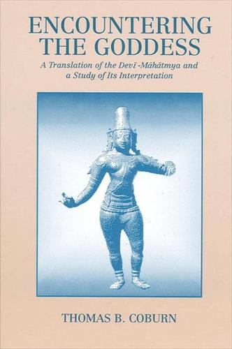 Encountering the Goddess: A Translation of the Devi-Mahatmya and a Study of Its Interpretation - SUNY series in Hindu Studies (Paperback)