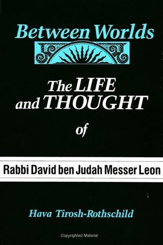 Between Worlds: The Life and Thought of Rabbi David ben Judah Messer Leon - SUNY series in Judaica:  Hermeneutics, Mysticism, and Religion (Paperback)