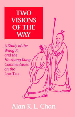 Two Visions of the Way: A Study of the Wang Pi and the Ho-shang Kung Commentaries on the Lao-Tzu - SUNY series in Chinese Philosophy and Culture (Paperback)