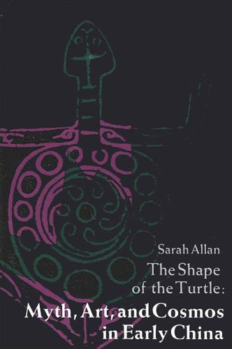 The Shape of the Turtle: Myth, Art, and Cosmos in Early China - SUNY series in Chinese Philosophy and Culture (Paperback)