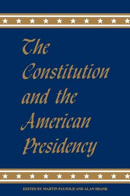 The Constitution and the American Presidency - SUNY series on the Presidency:  Contemporary Issues (Paperback)