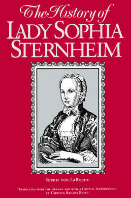 The History of Lady Sophia Sternheim: Extracted by a Woman Friend of the Same from Original Documents and Other Reliable Sources - SUNY series, Women Writers in Translation (Paperback)
