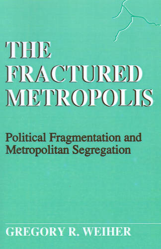 The Fractured Metropolis: Political Fragmentation and Metropolitan Segregation - SUNY series, The New Inequalities (Paperback)