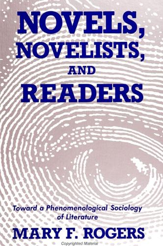 Novels, Novelists, and Readers: Toward a Phenomenological Sociology of Literature - SUNY series in the Sociology of Culture (Paperback)