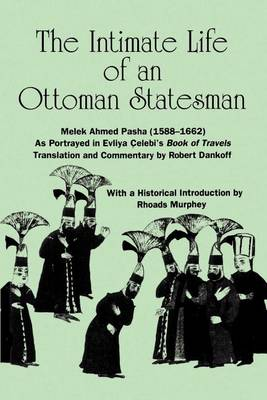 The Intimate Life of an Ottoman Statesman, Melek Ahmed Pasha (1588-1662): As Portrayed in Evliya Celebi's Book of Travels (Seyahat-name) - SUNY series in Medieval Middle East History (Paperback)