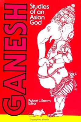 Ganesh: Studies of an Asian God - SUNY series in Tantric Studies (Paperback)