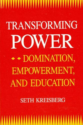 Transforming Power: Domination, Empowerment, and Education - SUNY Series, Teacher Empowerment and School Reform (Paperback)