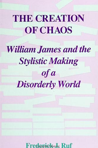 The Creation of Chaos: William James and the Stylistic Making of a Disorderly World - SUNY series in Rhetoric and Theology (Paperback)