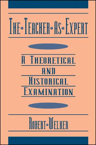 The Teacher as Expert: A Theoretical and Historical Examination - SUNY series, The Philosophy of Education (Paperback)