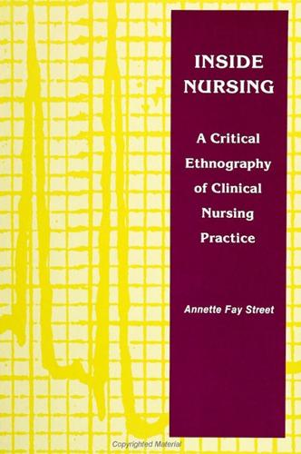 Inside Nursing: A Critical Ethnography of Clinical Nursing Practice - SUNY Series, Teacher Empowerment and School Reform (Paperback)