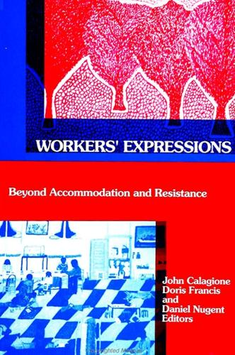 Workers' Expressions: Beyond Accommodation and Resistance - SUNY series in the Anthropology of Work (Paperback)