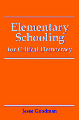 Elementary Schooling for Critical Democracy - SUNY Series, Teacher Empowerment and School Reform (Paperback)