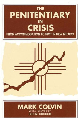 The Penitentiary in Crisis: From Accommodation to Riot in New Mexico - SUNY series in Deviance and Social Control (Paperback)