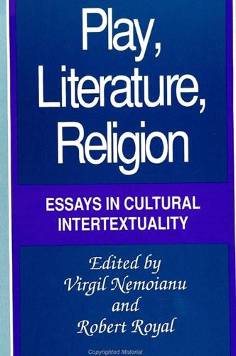 Play, Literature, Religion: Essays in Cultural Intertextuality - SUNY series, The Margins of Literature (Paperback)