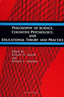 Philosophy of Science, Cognitive Psychology, and Educational Theory and Practice - SUNY series in Science Education (Hardback)