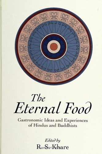 The Eternal Food: Gastronomic Ideas and Experiences of Hindus and Buddhists - SUNY series in Hindu Studies (Paperback)