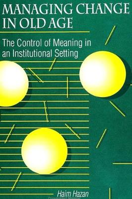 Managing Change in Old Age: The Control of Meaning in an Institutional Setting - SUNY series in Anthropology and Judaic Studies (Paperback)