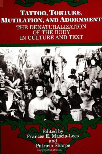 Tattoo, Torture, Mutilation, and Adornment: The Denaturalization of the Body in Culture and Text - SUNY series, The Body in Culture, History, and Religion (Paperback)
