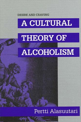 Desire and Craving: A Cultural Theory of Alcoholism - SUNY Series in New Social Studies on Alcohol and Drugs (Paperback)